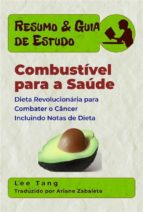 resumo & guia de estudo: combustível para a saúde: dieta revolucionária para combater o câncer (ebook)-9781547510450