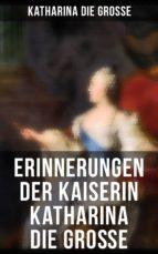 erinnerungen der kaiserin katharina die grosse (gesamtausgabe) (ebook) 9788027217250