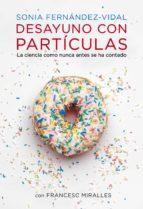 desayuno con partículas (ebook)-sonia fernandez-vidal-francesc miralles-9788401346750