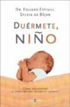duermete, niño: como solucionar el problema del insomnio infantil eduard estivill sylvia de bejar 9788401377150