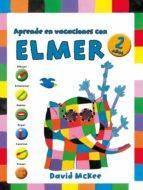 aprende en vacaciones con elmer (elmer. cuadernos de vacaciones 2 años)-david mckee-9788401907050
