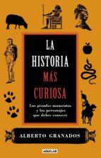 la historia mas curiosa-alberto granados-9788403101050