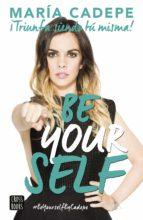 be yourself. triunfa siendo tu misma maria cadepe 9788408154150