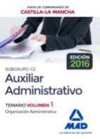 cuerpo auxiliar administrativo (subgrupo c2) de la junta de comunidades de castilla la mancha: temario volumen 1             (organizacion administrativa) 9788414200650