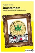amsterdam: historia de la ciudad mas liberal del mundo-russell shorto-9788415917250