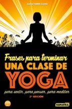 frases para terminar una clase de yoga: para sentir, para pensar, para meditar alicia torres alamo 9788416336050