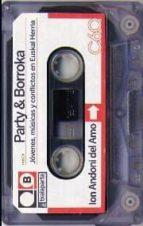 party & borroka: jovenes, musica y conflictos en euskal herria ion andoni del amo castro 9788416350650