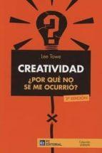 creatividad ¿por qué no se me ocurrió? (2ª ed.) lee towe 9788416671250