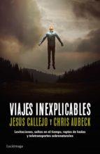 viajes inexplicables (ebook)-jesus callejo-chris aubeck-9788416694150
