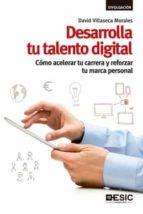 desarrolla tu talento digital: como acelerar tu carrera y reforza r tu marca personal david villaseca morales 9788417024550