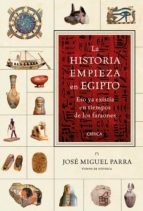 la historia empieza en egipto jose miguel parra 9788417067250