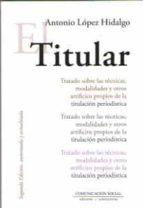 el titular (2º edición, aumentada y actualizada 2019) antonio lopez hidalgo 9788417600150