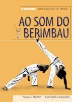 ao som do berimbau: capoeira arte marcial de brasil pedro j. martin fomado comprido 9788420304250