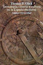 tecnologia, ciencia y cultura en la españa medieval-thomas f. glick-9788420627250