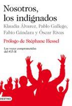 nosotros, los indignados: las voces comprometidas del 15 m klaudia alvarez pablo gallego fabio gandara 9788423345250