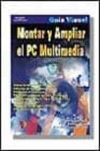 montar y ampliar el pc multimedia: guia visual-fernando acevedo quero-david zurdo saiz-angel gutierrez tapia-9788428327350