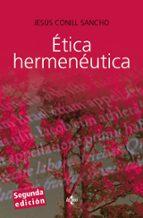 etica hermeneutica: critica desde la facticidad (2ª ed.) jesus conill sancho 9788430951550