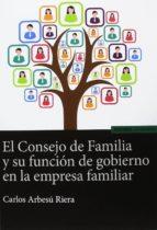 el consejo de familia y su funcion de gobierno en la empresa fami liar carlos arbesu riera 9788431332150