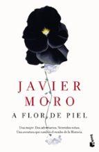 a flor de piel-javier moro-9788432229350