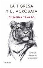 la tigresa y el acrobata-susanna tamaro-9788432232350