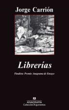 librerias (finalista premio anagrama de ensayo)-jorge carrion galvez-9788433963550