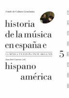 historia de la musica en españa e hispanoamerica (vol. 5): la musica en españa el siglo xix juan jose (ed.) carreras 9788437507750