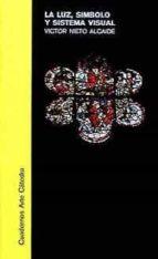 la luz, simbolo y sistema visual (4ª ed.)-victor nieto alcaide-9788437601250
