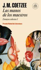 las manos de los maestros. ensayos selectos i j.m. coetzee 9788439731450