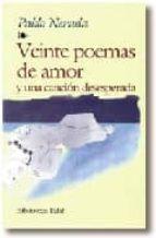 20 poemas de amor y una cancion desesperada-pablo neruda-9788441410350