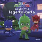 gekko y la lagarto-tarta (pj masks. primeras lecturas)-9788448849450