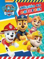 ¡misión en colores! (paw patrol   patrulla canina. actividades) 9788448851750
