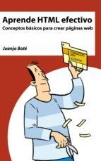 aprende html efectivo. conceptos básicos para crear páginas web (ebook)-juanjo bote-9788461652150
