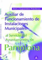 auxiliar de funcionamiento de instalaciones municipales al servic io del ayuntamiento de pamplona. test y supuestos practicos-9788466563550