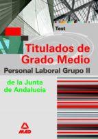 GRUPO II PERSONAL LABORAL DE LA JUNTA DE ANDALUCIA. TITULADOS DE GRADO MEDIO.(TEST)