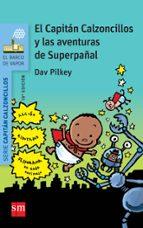 7 el capitan calzoncillos y las aventuras de superpañal-dav pilkey-9788467579550