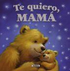 te quiero, mama (mis papas y yo) 9788467717150