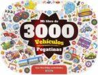 mi libro de 3000 pegatinas vehículos con divertidas actividades 9788467758450
