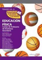 CUERPO DE PROFESORES DE ENSEÑANZA SECUNDARIA. EDUCACION FISICA: T EMARIO VOL 3