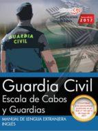 MANUAL DE LENGUA EXTRANJERA: INGLES: ESCALA DE CABOS Y GUARDIAS DE LA GUARDIA CIVIL