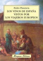 El libro de Los vinos de españa vistos por los viajeros europeos autor PEDRO PLASENCIA DOC!
