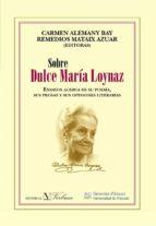 sobre dulce maria loynaz: ensayos acerca de su poesia, sus prosas y sus opiniones literarias-carmen alemany bay-9788479089450