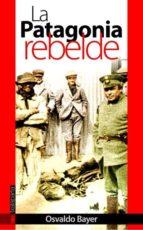 la patagonia rebelde osvaldo bayer 9788481365450