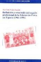 definicion y desarrollo del espacio profesional de la educacion f isica en españa (1961-1990)-jose luis pastor pradillo-9788481383850