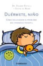 duermete, niño: como solucionar el problema del insomnio infantil eduard estivill sylvia de bejar 9788483469750