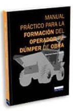 manual practico para la formacion del operador de dumper de obra.-manrique canteli sanchez-9788484067450