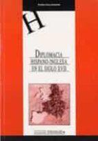 diplomacia hispano inglesa en el siglo xvii: razon de estado y re laciones de poder durante la guerra de los treinta años, 1618 1648 porfirio sanz camañes 9788484271550