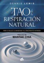 el tao de la respiracion natural: para la salud, el bienestar y e l crecimiento interior-mantak chia-dennis lewis-9788484454250