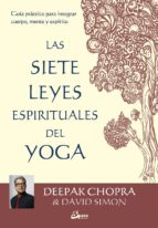 las 7 leyes espirituales del yoga: guia practica para integrar cuerpo, mente y espiritu deepak chopra david simon 9788484456650
