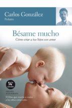 besame mucho: como criar a tus hijos con amor carlos gonzalez 9788484605850