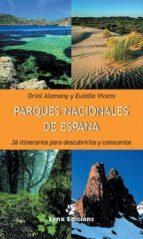 parques nacionales de españa: 26 itinerarios para descubrirlos y conocerlos oriol alamany 9788487334450